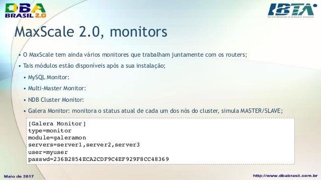 MaxScale, Maxadmin (client) • Listando os servidores/nós do cluster: • Listando os monitores ativos: MaxScale> list server...