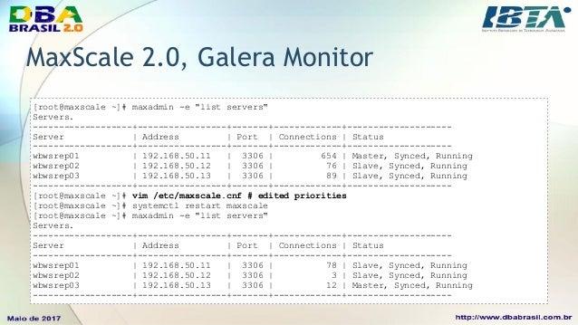MaxScale 2.0, Galera Monitor • Adicionando novos nós no cluster e reloading MaxScale: • Provisione o novo nó com as config...
