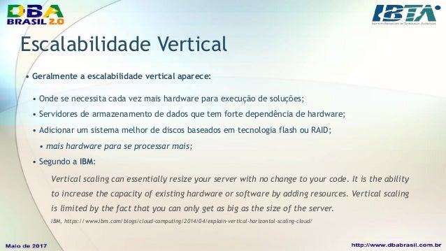 Escalabilidade Horizontal • Crescer um banco de dados horizontalmente significa: • contar com servidores de pequeno porte ...