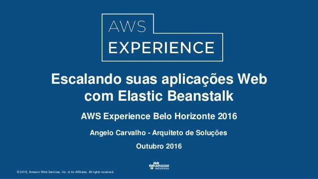 © 2016, Amazon Web Services, Inc. or its Affiliates. All rights reserved. Angelo Carvalho - Arquiteto de Soluções Outubro ...