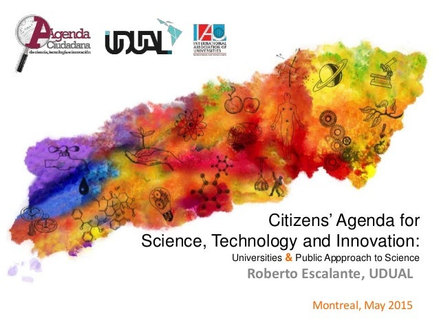 Citizens' Agenda for Science, Technology and Innovation: Universities & Public Appproach to Science Montreal, May 2015 Rob...