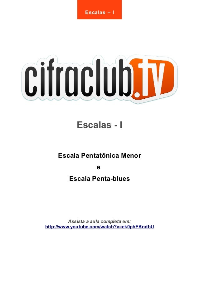 Escalas – I  Escalas - I  Escala Pentatônica Menor  e  Escala Penta-blues  Assista a aula completa em:  http://www.youtube...