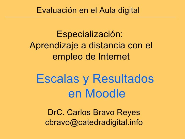 Evaluación en el Aula digital Especialización:  Aprendizaje a distancia con el empleo de Internet DrC. Carlos Bravo Reyes ...