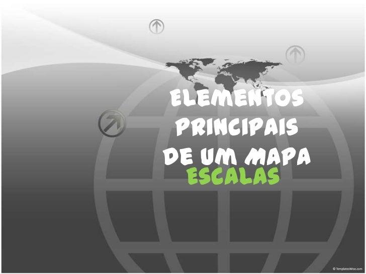 Elementos Principais de um Mapa<br />Escalas<br />