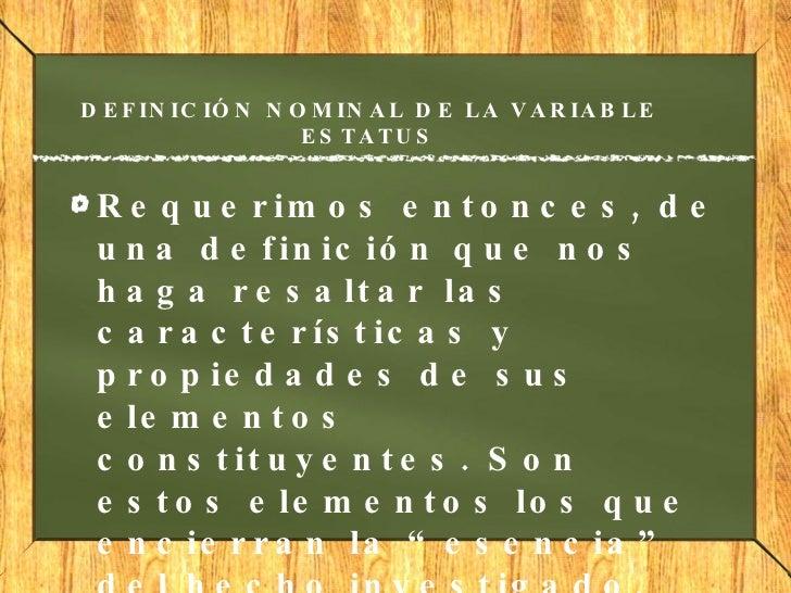DEFINICIÓN NOMINAL DE LA VARIABLE ESTATUS <ul><li>Requerimos entonces, de una definición que nos haga resaltar las caracte...