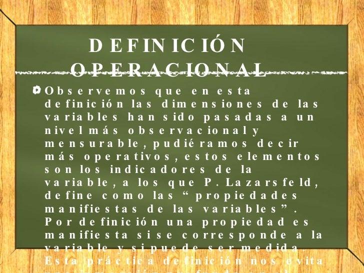 DEFINICIÓN OPERACIONAL <ul><li>Observemos que en esta definición las dimensiones de las variables han sido pasadas a un ni...