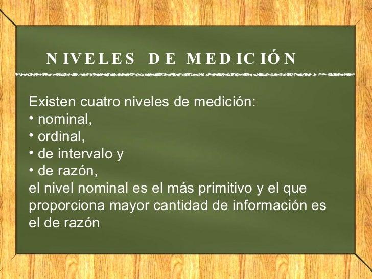 NIVELES DE MEDICIÓN <ul><li>Existen cuatro niveles de medición:  </li></ul><ul><li>nominal,  </li></ul><ul><li>ordinal,  <...