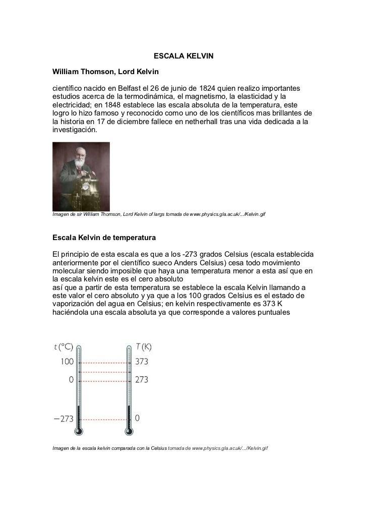ESCALA KELVIN  William Thomson, Lord Kelvin  científico nacido en Belfast el 26 de junio de 1824 quien realizo importantes...