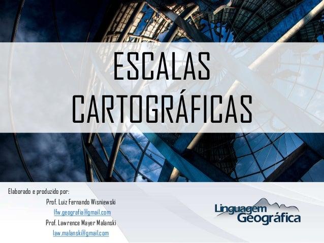 Elaborado e produzido por: Prof. Luiz Fernando Wisniewski lfw.geografia@gmail.com Prof. Lawrence Mayer Malanski law.malans...