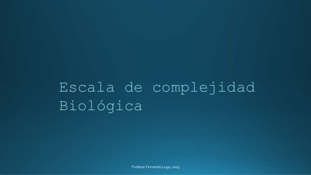 Escala de complejidad Biológica
