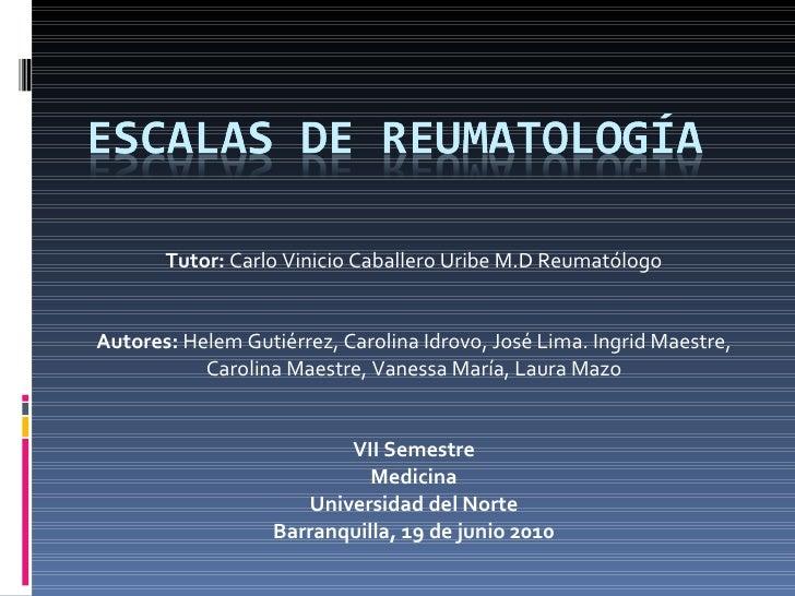 Tutor:  Carlo Vinicio Caballero Uribe M.D Reumatólogo Autores:  Helem Gutiérrez, Carolina Idrovo, José Lima. Ingrid Maestr...