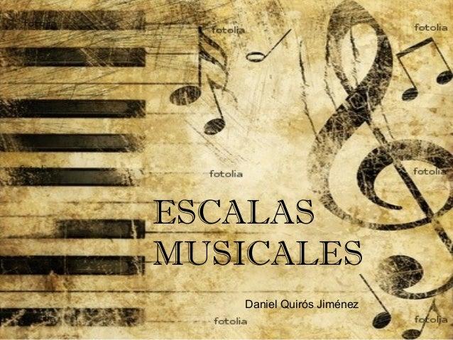 ESCALAS MUSICALES Daniel Quirós Jiménez
