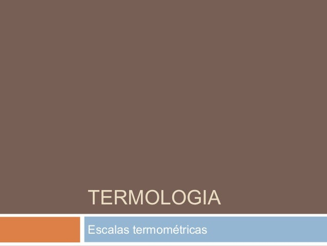 TERMOLOGIAEscalas termométricas