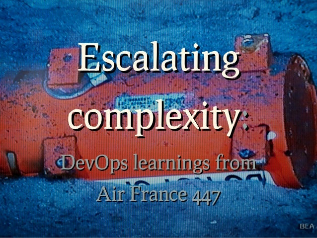 Escalatingcomplexity:DevOps learnings from   Air France 447