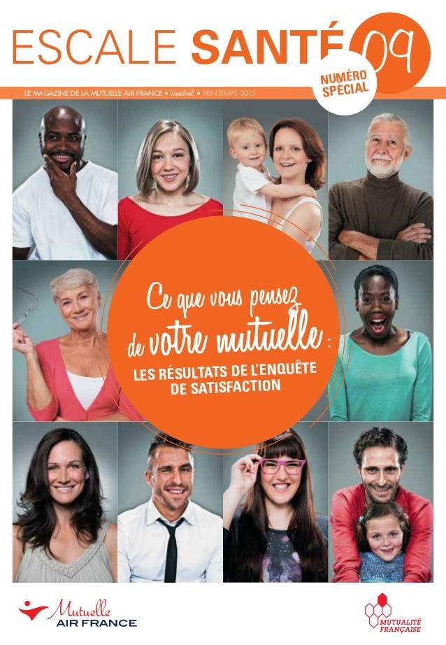 08ESCALE SANTÉ LE MAGAZINE DE LA MUTUELLE AIR FRANCE • trimestriel • PRINTEMPS 2015 09NUMÉRO SPÉCIAL Ce que vous pensez de...
