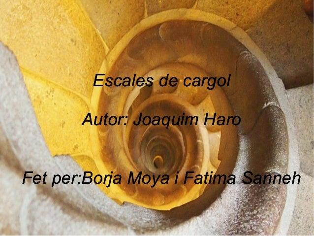 Escales de cargol Autor: Joaquim Haro Fet per:Borja Moya i Fatima Sanneh Escales de cargol Autor: Joaquim Haro Fet per:Bor...