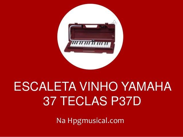 ESCALETA VINHO YAMAHA 37 TECLAS P37D Na Hpgmusical.com