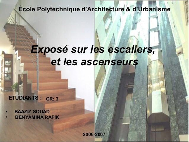 École Polytechnique d'Architecture & d'UrbanismeETUDIANTS :• BAAZIZ SOUAD• BENYAMINA RAFIKExposé sur les escaliers,et les ...