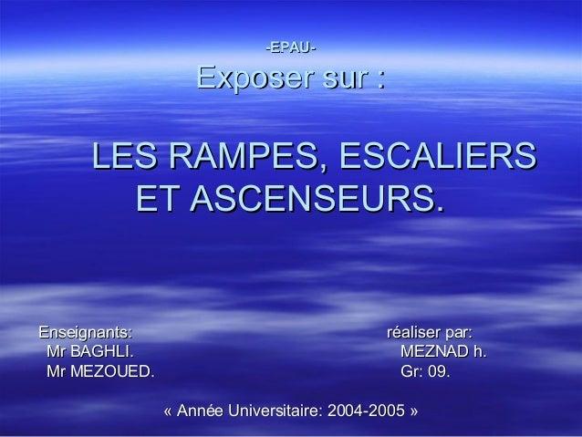 -EPAU--EPAU- Exposer sur :Exposer sur : LES RAMPES, ESCALIERSLES RAMPES, ESCALIERS ET ASCENSEURS.ET ASCENSEURS. Enseignant...