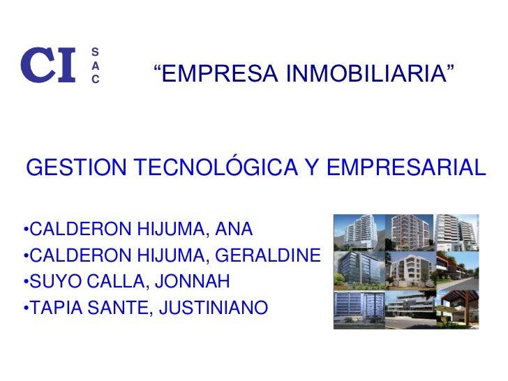 """""""EMPRESA INMOBILIARIA""""<br />CI<br />S<br />A<br />C<br />GESTION TECNOLÓGICA Y EMPRESARIAL<br /><ul><li>CALDERON HIJUMA, ANA"""