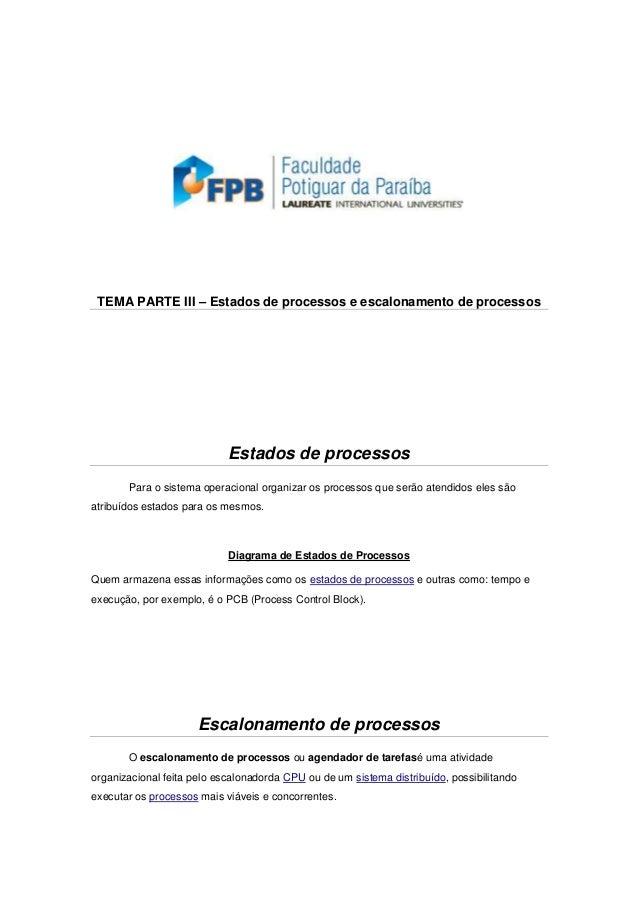 TEMA PARTE III – Estados de processos e escalonamento de processos                            Estados de processos       P...