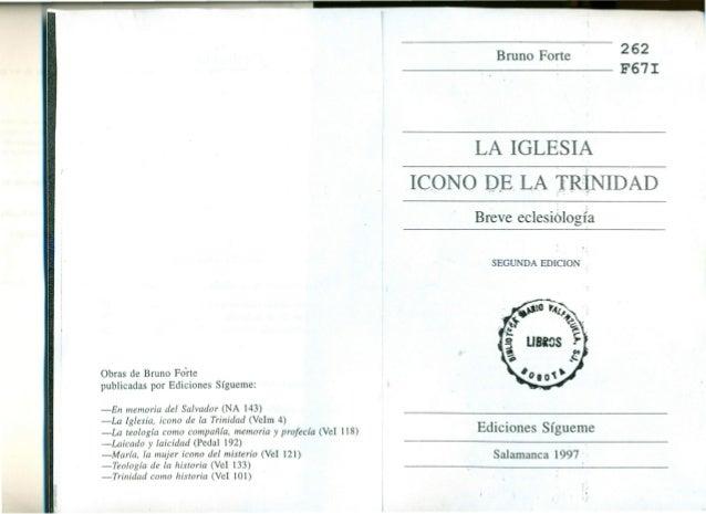 """262 F671 Bruno Forte LA IGLESIA l' IC.ONO DE. LA TR1NIDADi..... """" .. :1•• : .~. • Il' Breve eclesiología ,. SEGUNDA EDICIO..."""