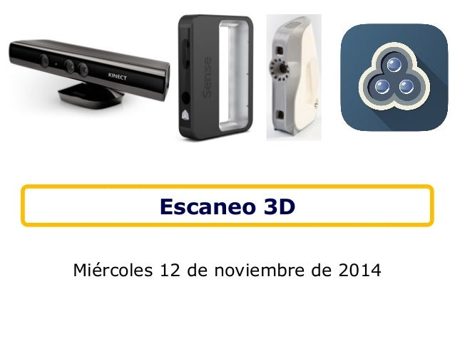Escaneo 3D  Miércoles 12 de noviembre de 2014