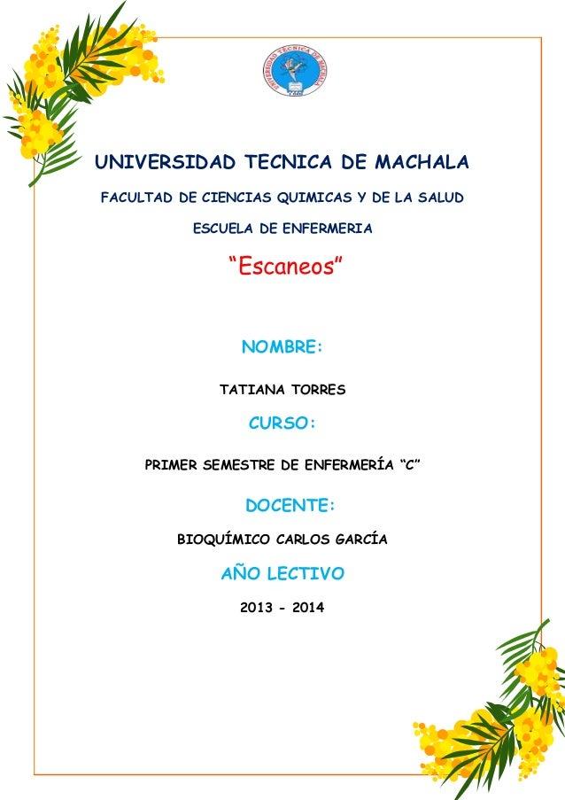 """UNIVERSIDAD TECNICA DE MACHALA FACULTAD DE CIENCIAS QUIMICAS Y DE LA SALUD ESCUELA DE ENFERMERIA  """"Escaneos"""" NOMBRE: TATIA..."""