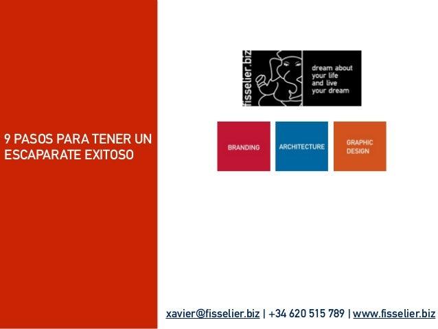 9 PASOS PARA TENER UN ESCAPARATE EXITOSO xavier@fisselier.biz | +34 620 515 789 | www.fisselier.biz