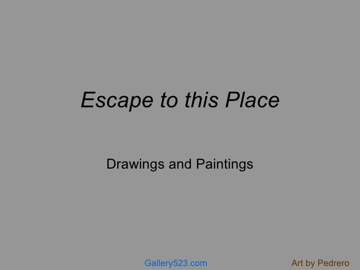 Escape to this Place Drawings and Paintings