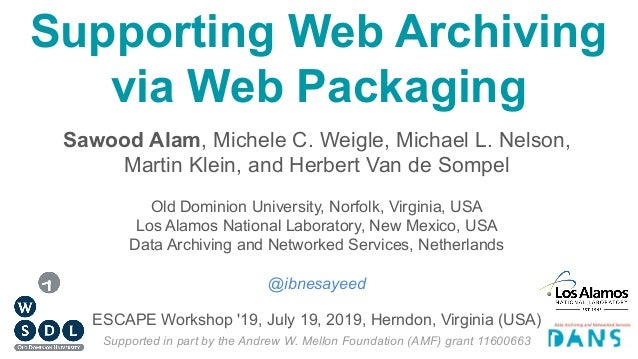Supporting Web Archiving via Web Packaging Sawood Alam, Michele C. Weigle, Michael L. Nelson, Martin Klein, and Herbert Va...