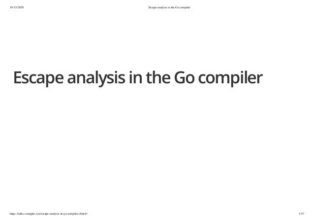 10/15/2020 Escape analysis in the Go compiler https://talks.cuonglm.xyz/escape-analysis-in-go-compiler.slide#1 1/57 Escape...