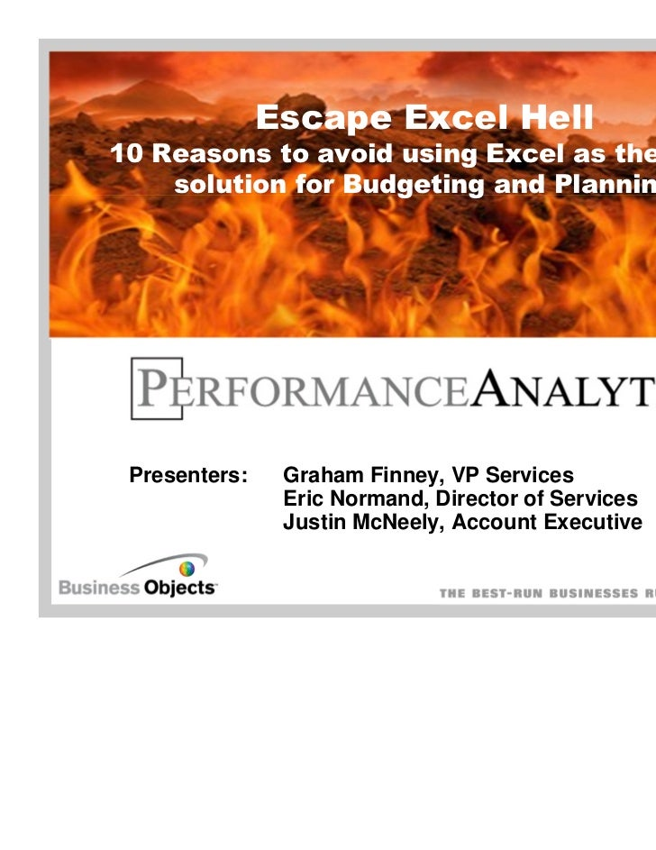 Escape Excel Hell10 Reasons to avoid using Excel as the go-to    solution for Budgeting and Planning Presenters:    Graham...