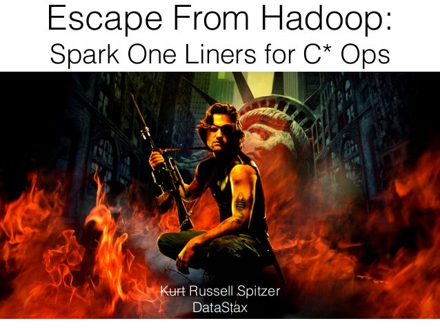 Escape From Hadoop:  Spark One Liners for C* Ops  Kurt Russell Spitzer  DataStax