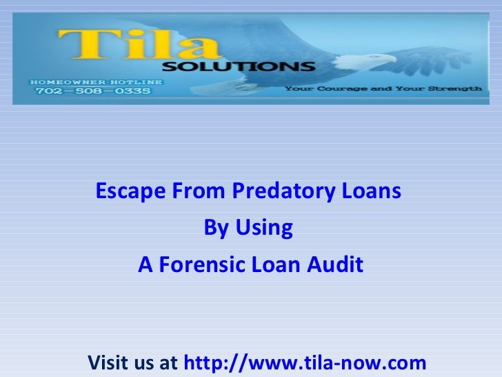 Escape From Predatory Loans          By Using    A Forensic Loan AuditVisit us at http://www.tila-now.com