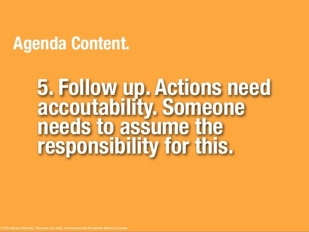 Actions need accountability. Someone needs to assume the responsibility.