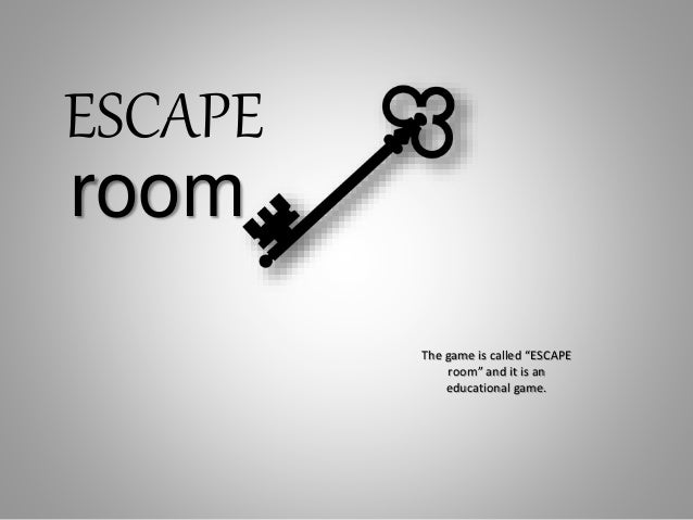 """The game is called """"ESCAPE room"""" and it is an educational game. ESCAPE room"""