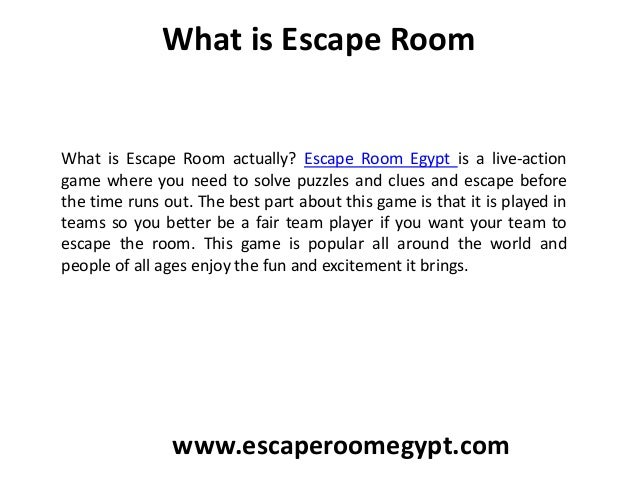 What is Escape Room What is Escape Room actually? Escape Room Egypt is a live-action game where you need to solve puzzles ...