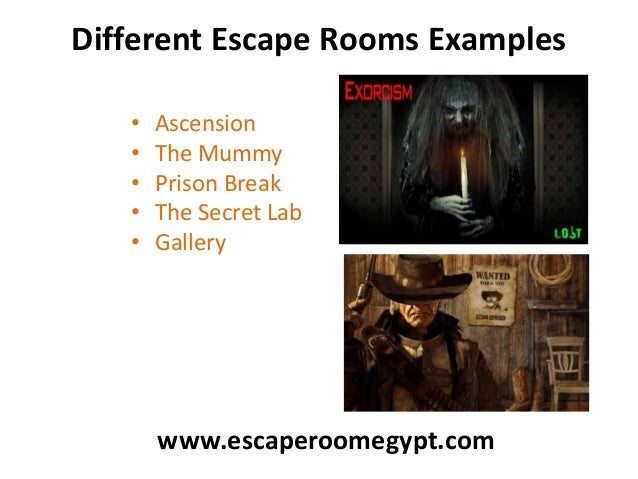 Different Escape Rooms Examples • Ascension • The Mummy • Prison Break • The Secret Lab • Gallery www.escaperoomegypt.com