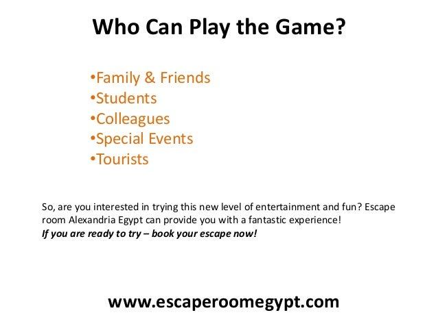 Who Can Play the Game? •Family & Friends •Students •Colleagues •Special Events •Tourists So, are you interested in trying ...