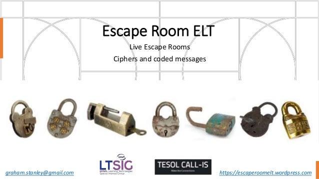Escape Room ELT Live Escape Rooms Ciphers and coded messages graham.stanley@gmail.com https://escaperoomelt.wordpress.com