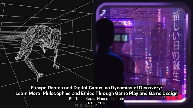 Escape Rooms and Digital Games as Dynamics of Discovery: Learn Moral Philosophies and Ethics Through Game Play and Game De...