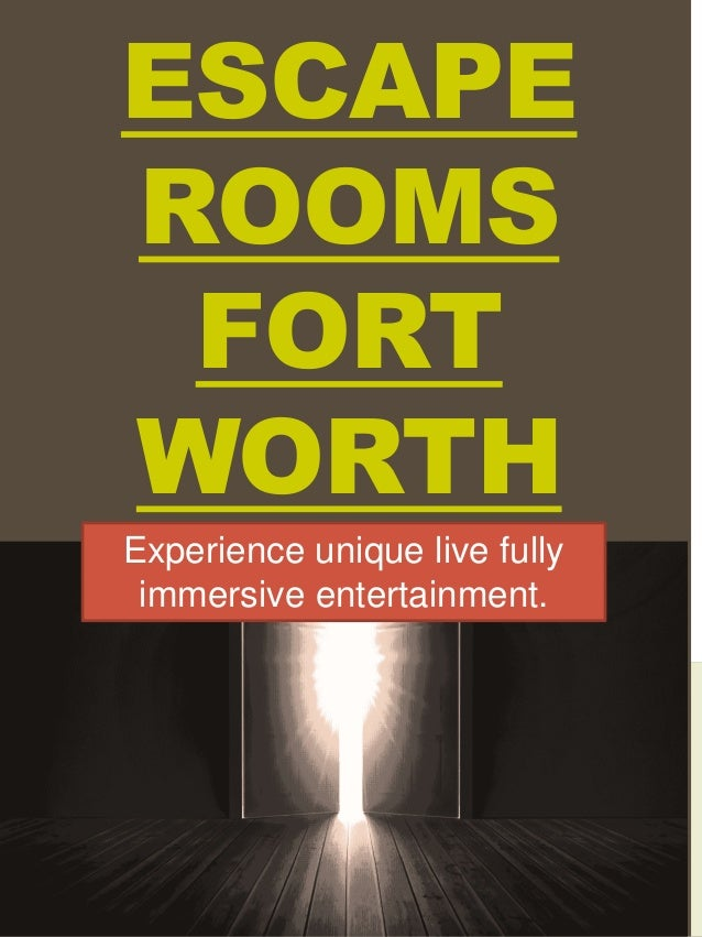 ESCAPE ROOMS FORT WORTH Experience unique live fully immersive entertainment.