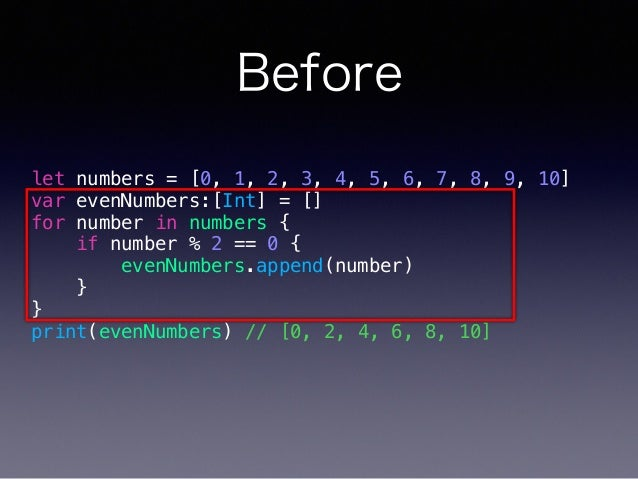 Before let numbers = [0, 1, 2, 3, 4, 5, 6, 7, 8, 9, 10] var evenNumbers:[Int] = [] for number in numbers { if number % 2 =...