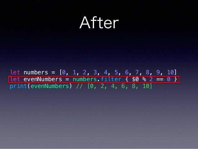 After let numbers = [0, 1, 2, 3, 4, 5, 6, 7, 8, 9, 10] let evenNumbers = numbers.filter { $0 % 2 == 0 } print(evenNumbers)...