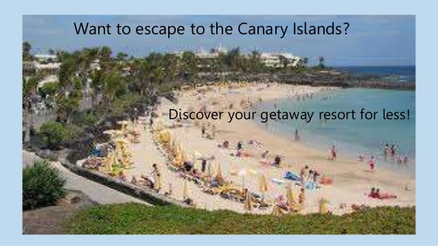 Want to escape to the Canary Islands? Discover your getaway resort for less!