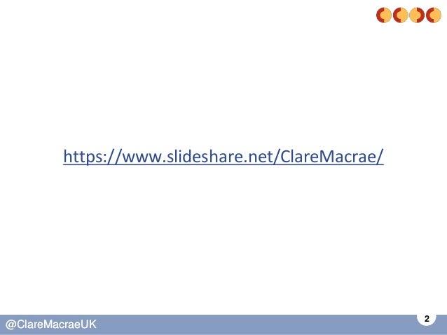 2 @ClareMacraeUK@ClareMacraeUK https://www.slideshare.net/ClareMacrae/