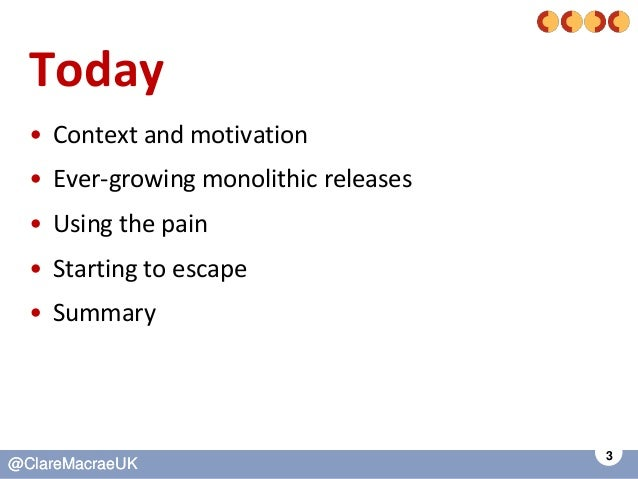 3 @ClareMacraeUK@ClareMacraeUK Today • Context and motivation • Ever-growing monolithic releases • Using the pain • Starti...