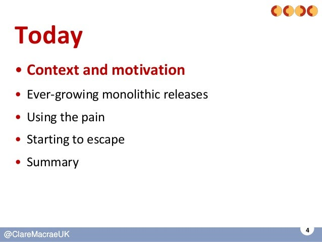 4 @ClareMacraeUK@ClareMacraeUK Today • Context and motivation • Ever-growing monolithic releases • Using the pain • Starti...