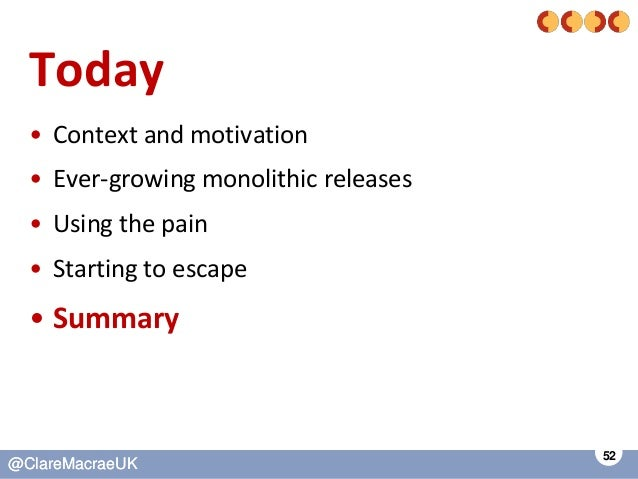 52 @ClareMacraeUK@ClareMacraeUK Today • Context and motivation • Ever-growing monolithic releases • Using the pain • Start...